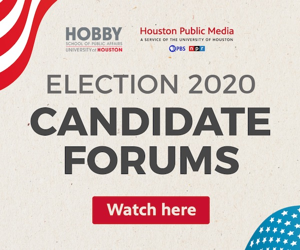 The Hobby School of Public Affairs at the University of Houston and Houston Public Media present Election 2020 Candidate Forum
