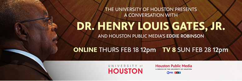 The University of Houston Presents a Conversation with Dr. Henry Louis Gates, Jr. and Houston Public Media's Eddie Robinson
