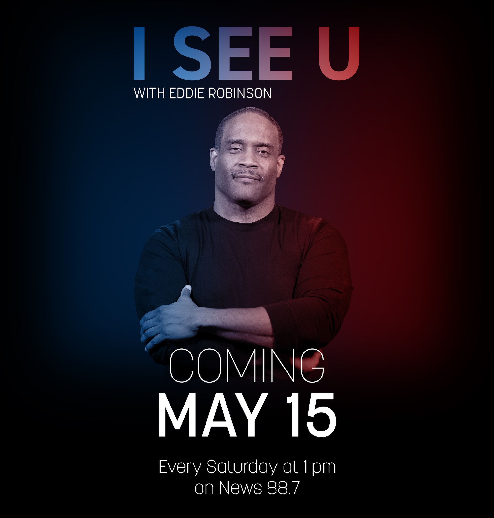 I See U with Eddie Robinson. Coming May 15. Every Saturday at 1pm on News 88.7