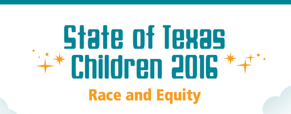 State of Texas Children Report 2016 - CPPP