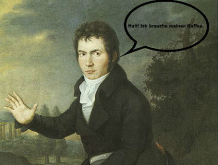 Beethoven needs his coffee.