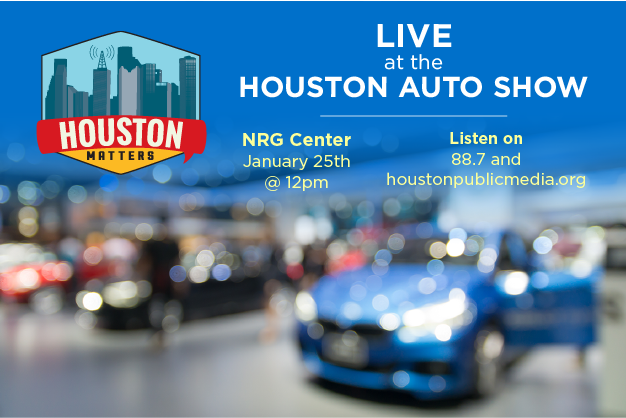 Houston Matters, Live at the Houston Auto Show, January 25th at noon in the NRG Center, or listen live on 88.7 FM or houstonpublicmedia.org