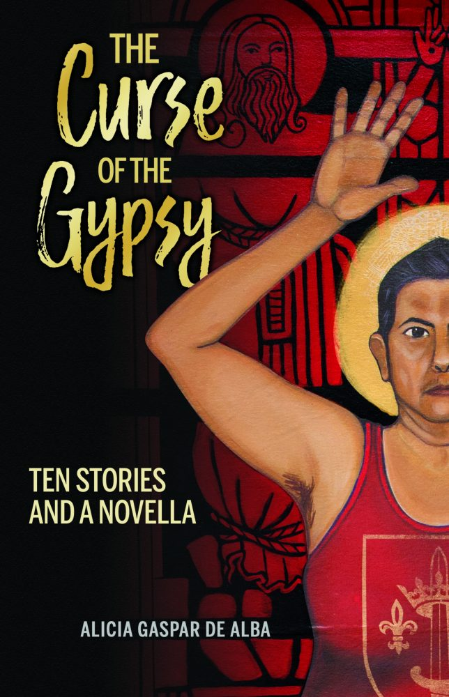 The Curse of the Gypsy: Ten Stories and a Novella by Dr. Alicia Gaspar de Alba