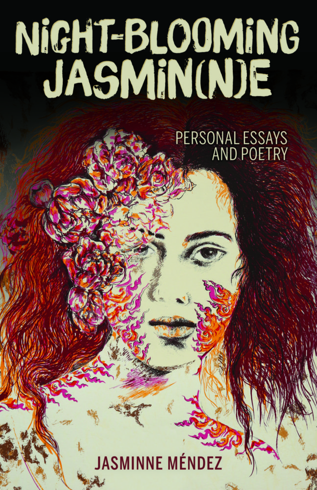 Night-Blooming Jasmin(n)e - Personal Essays and Poetry by Jasminne Méndez