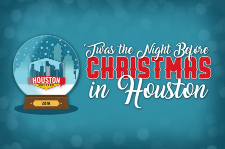'Twas the Night Before Christmas in Houston - 2018