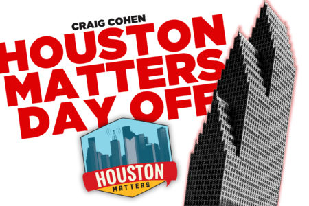 Houston Matters Day Off