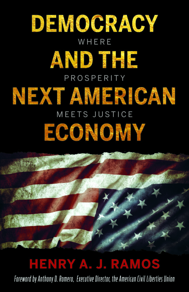 Democracy and the Next American Economy: Where Prosperity Meets Justice by Henry A.J. Ramos
