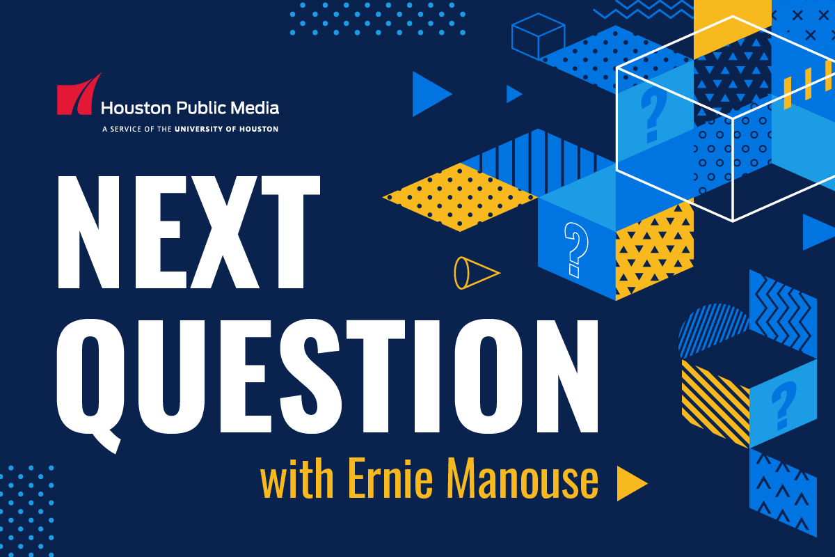 Houston Public Media's Next Question with Ernie Manouse