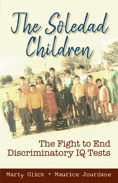 The Soledad Children: The Fight to End Discriminatory IQ Tests by Marty Glick and Maurice Jourdane